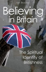 Believing in Britain : The Spiritual Identity of Britishness - Ian C. Bradley