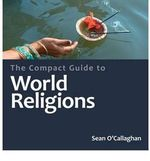 The Compact Guide to the World's Religions : Compact Guides - Sean O'Callaghan