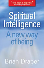 Spiritual Intelligence : A New Way of Being - Brian Draper