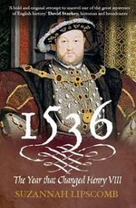 1536 : The Year That Changed Henry VIII - Suzannah Lipscomb