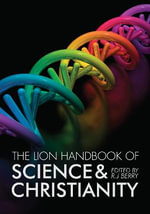 The Lion Handbook of Science and Christianity : Clusters and Proteins Advancing Theory for Kinetic... - R. J. Berry