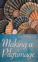 Making a Pilgrimage - Sally Welch