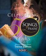 Songs of Praise : Celebrating 50 Years - Trevor Barnes