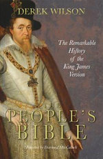 Peoples Bible  : The Remarkable History of the King James Version - Derek Wilson