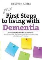 First Steps to Living with Dementia - Simon Atkins
