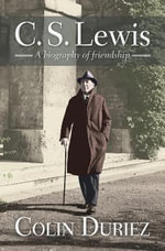 C. S. Lewis : A Biography of Friendship - Colin Duriez