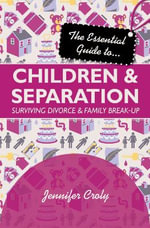 The Essential Guide to Children and Separation : Surviving Divorce and Family Break-Up - Jennifer Croly