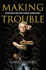 Making Trouble : Fighting for Fair Trade Jewellery - Greg Valerio