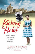 Kicking the Habit : From Convent to Casualty in 1960s Liverpool - Eleanor Stewart