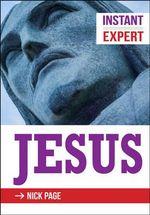 Instant Expert : Jesus - Nick Page