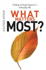 What Matters Most : Finding Spiritual Treasure in Everyday Life - Brian Draper