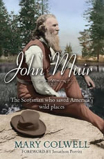 John Muir : The Scotsman Who Saved America's Wild Places - Mary Colwell