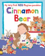 Cinnamon Bear : My Very First BIG Playtime Parables - Lois Rock