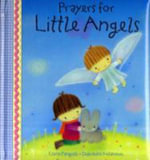 Prayers for Little Angels : Fun, Fast-Paced Tales for Tinies - Elena Pasquali