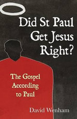 Did St. Paul Get Jesus Right? : The Gospel According to Paul - David Wenham