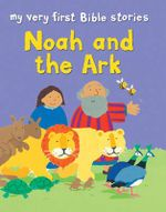 Noah and the Ark : Noah and the Ark - Lois Rock