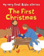 The First Christmas : My Very First Bible Stories - Lois Rock