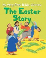 The Easter Story : My Very First Bible Stories - Lois Rock