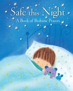 Safe This Night : A Book of Bedtime Prayers - Elena Pasquali