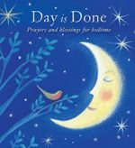 Day is Done : Prayers and Blessings for Bedtime - Elena Pasquali