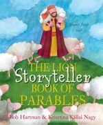 The Lion Storyteller Book of Parables : Stories Jesus Told - Bob Hartman