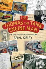 The Thomas the Tank Engine Man : The Life of Reverend W Awdry - Brian Sibley