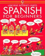 Spanish for Beginners : Usborne Internet Linked - Angela Wilkes