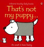 That's Not My Puppy : Its Coat Is Too Hairy : That's Not My... - Fiona Watt