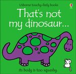 That's Not My Dinosaur : The body is too squashy - Fiona Watt