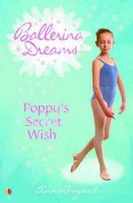 Poppy's Secret Wish : Ballerina Dreams - Ann Bryant