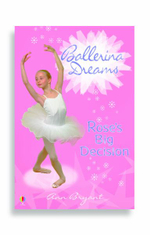 Rose's Big Decision : Ballerina Dreams - Ann Bryant
