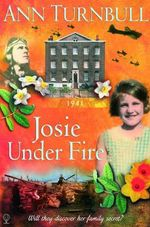 Josie Under Fire : Historical House Series - Ann Turnbull