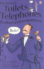 The Story of Toilets, Telephones and Other Useful Inventions : Gift Edition - Katie Daynes