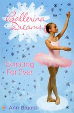 Dancing Forever : Ballerina Dreams Book 6 - Ann Bryant