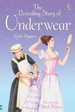 The Revealing Story of Underwear : The Revealing Story of Underwear - Katie Daynes