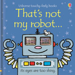 That's Not My Robot : That's Not My... - Fiona Watt