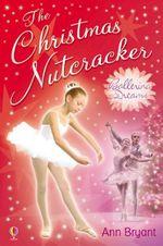The Christmas Nutcracker : Ballerina Dreams - Ann Bryant