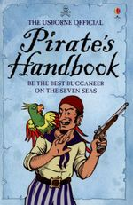 The Usborne Official Pirate Handbook : Be the Best Buccaneer On the Seven Seas - Sam Taplin