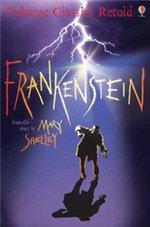 Frankenstein : Usborne Classics Retold Series - Mary Wollstonecraft Shelley