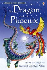 The Dragon and the Phoenix : Usborne First Reading : Level 2 - Lesley Sims