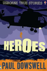 Heroes : Usborne True Stories - Paul Dowswell
