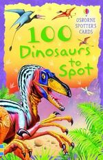 100 Dinosaurs to Spot : Spotters Activity Cards - Philip Clarke