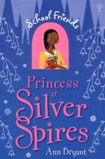 Princess at Silver Spires : School Friends Series - Ann Bryant