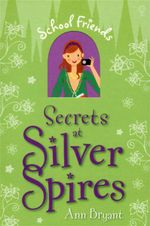 Secrets at Silver Spires : School Friends Series - Ann Bryant