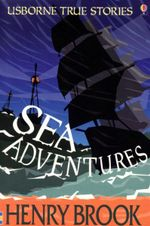 Sea Adventures : Usborne True Stories Series - Henry Brook