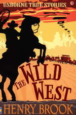 The Wild West : Usborne True Stories - Henry Brook
