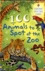 100 Animals to Spot at the Zoo - Philip Clarke