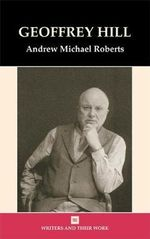 Geoffrey Hill : Writers & Their Work S. - Andrew Michael Roberts