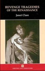 Revenge Tragedies of the Renaissance : Writers and Their Work (Hardcover) - Janet Clare