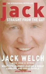 Jack : Straight from the Gut - Jack D Welch